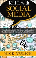 Kill It with Social Media: How eBay, Amazon, & Etsy Sellers Are Exploding Their Business with Facebook, Twitter, & Pinterest 433d7d58-72ef-484d-92c0-5ddaebc83b04
