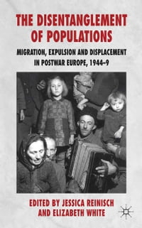 The Disentanglement of Populations: Migration, Expulsion and Displacement in postwar Europe, 1944-49