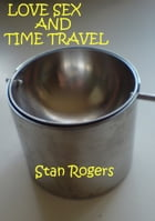 Love Sex and Time Travel. by Stan Rogers