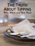 The Truth About Tipping - Who, When and How Much by M Osterhoudt