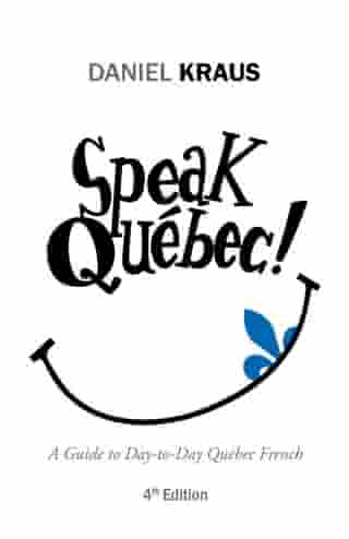 Speak Québec!: A Guide to Day-To-Day Quebec French
