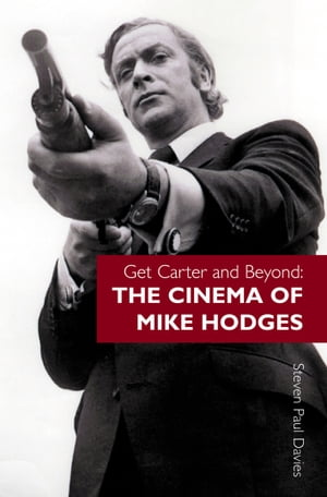 Get Carter and Beyond The Cinema of Mike Hodges