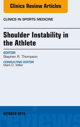 Book Shoulder Instability in the Athlete, An Issue of Clinics in Sports Medicine, E-Book by Stephen R. Thompson, MD, MEd, FRCSC