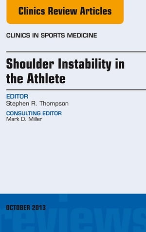 Shoulder Instability in the Athlete,  An Issue of Clinics in Sports Medicine,