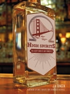 High Spirits: The Legacy Bars of San Francisco by J.K. Dineen