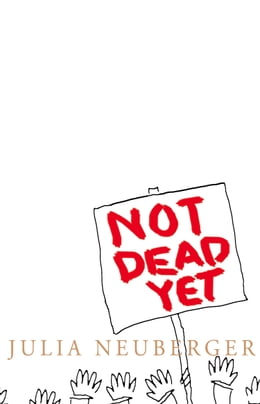 Book Not Dead Yet: A Manifesto for Old Age by Julia Neuberger