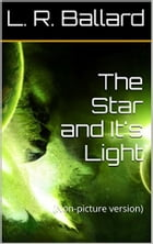 The Star and It's Light: (Non-picture version) by L. R. Ballard