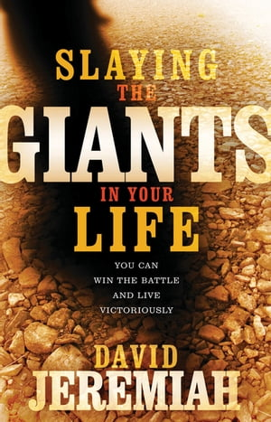 Slaying the Giants in Your Life: You Can Win the Battle and Live Victoriously by David Jeremiah