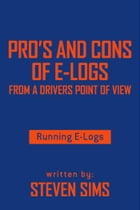 Pro's and Cons of E-Logs From a Drivers Point of View: Running E-Logs by Steven Sims