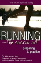 RunningThe Sacred Art: Preparing to Practice by Dr. Warren A. Kay