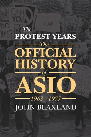 The Protest Years The Official History of ASIO,  1963-1975