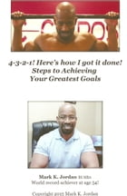4-3-2-1! Here's how I got it done! Steps to Achieving Your Greatest Goals