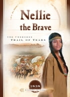 Nellie the Brave: The Cherokee Trail of Tears by Veda Boyd Jones