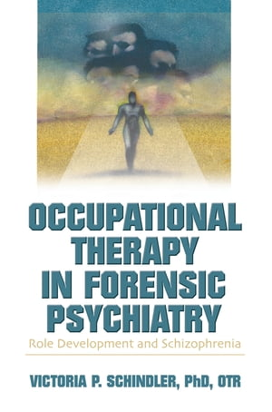 Occupational Therapy in Forensic Psychiatry Role Development and Schizophrenia