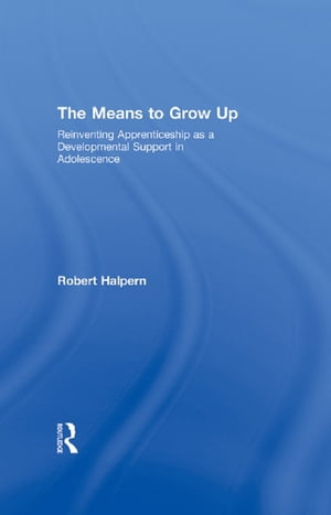 The Means to Grow Up Reinventing Apprenticeship as a Developmental Support in Adolescence