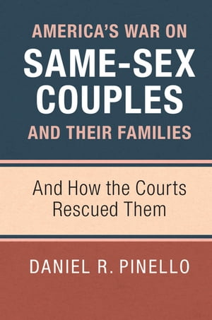 America's War on Same-Sex Couples and their Families And How the Courts Rescued Them