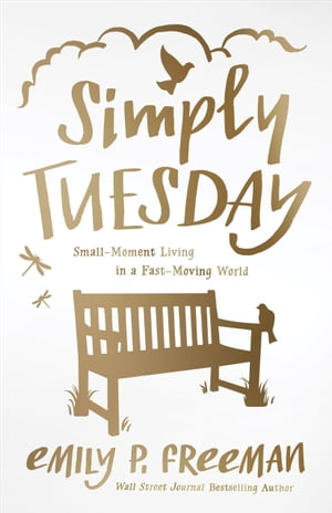 Simply Tuesday Small-Moment Living in a Fast-Moving World