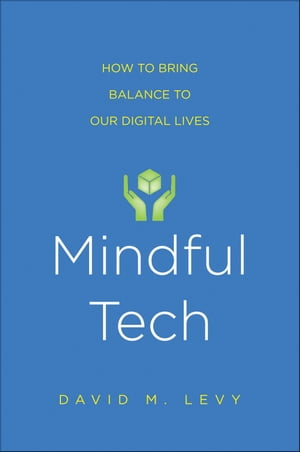 Mindful Tech How to Bring Balance to Our Digital Lives
