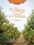 The Story of a Whim by Grace Livingston Hill