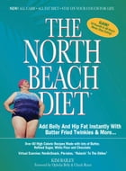 The North Beach Diet: Add Belly and Hip Fat Instantly with Batter Fried Twinkies and More by Robert Kim Bailey