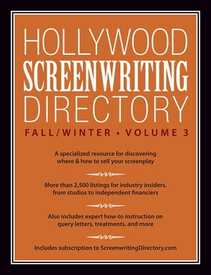 Hollywood Screenwriting Directory Fall/Winter Volume 3 A Specialized Resource for Discovering Where & How to Sell Your Screenplay
