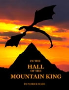 In the Hall Of the Mountain King: A Dark Fable by Patrick Wade