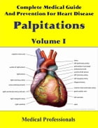 Complete Medical Guide and Prevention for Heart Disease Volume I; Palpitations by Medical Professionals