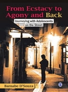 From Ecstasy to Agony and Back: Journeying with Adolescents on the Street by Barnabe D'Souza