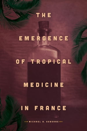 The Emergence of Tropical Medicine in France