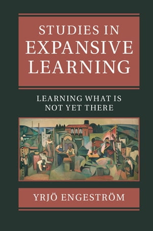 Studies in Expansive Learning Learning What Is Not Yet There