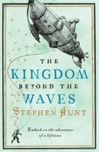 The Kingdom Beyond the Waves by Stephen Hunt