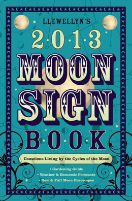 Book Llewellyn's 2013 Moon Sign Book: Conscious Living by the Cycles of the Moon: Conscious Living by… by Llewellyn