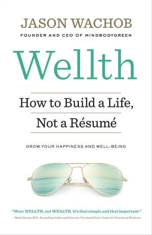 Wellth How to Build a Life,  Not a R�sum�