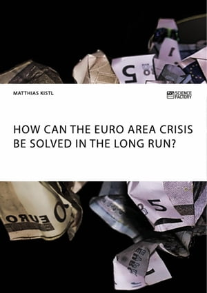 How can the euro area crisis be solved in the long run? by Matthias Kistl