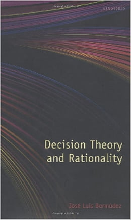 Book Decision Theory and Rationality by José Luis Bermúdez