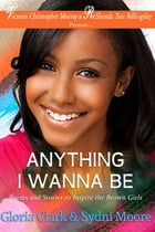 Anything I Wanna Be: Poems and Stories to Inspire Brown Girls by Sydni Moore