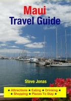 Maui, Hawaii Travel Guide - Attractions, Eating, Drinking, Shopping & Places To Stay by Steve Jonas