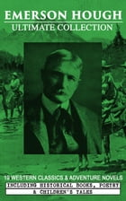 EMERSON HOUGH Ultimate Collection – 19 Western Classics & Adventure Novels, Including Historical Books, Poetry & Children's Tales (Illustrated): Compl by Emerson Hough