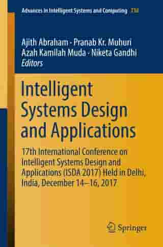 Intelligent Systems Design and Applications: 17th International Conference on Intelligent Systems Design and Applications (ISDA 2017) held in Delhi, India, December 14-16, 2017