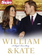 William and Kate: A Royal Love Story by The Sun
