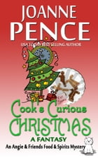 Cook's Curious Christmas - A Fantasy: An Angie & Friends Food & Spirits Mystery by Joanne Pence