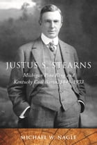 Justus S. Stearns: Michigan Pine King and Kentucky Coal Baron, 1845-1933 by Michael W. Nagle