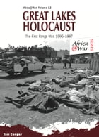 Great Lakes Holocaust: First Congo War, 1996–1997 by Tom Cooper
