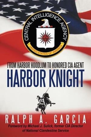 Harbor Knight: From Harbor Hoodlum to Honored Cia Agent