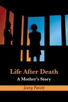Life After Death: A Mother's Story by Jeany Pavett