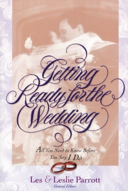 Book Getting Ready for the Wedding: All You Need to Know Before You Say I Do by Les and Leslie Parrott