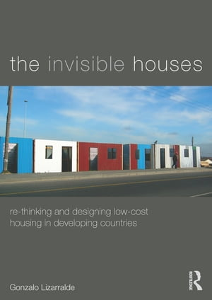 The Invisible Houses Rethinking and designing low-cost housing in developing countries