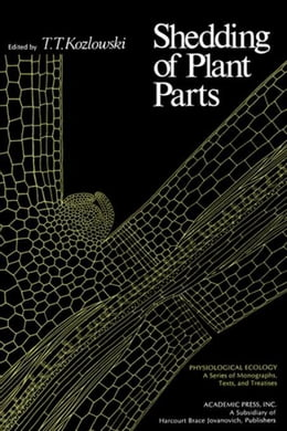 Book Shedding of Plants Parts by Kozlowski, T.T.