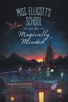 Miss Ellicott's School for the Magically Minded Cover Image
