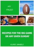 My Paleo Recipes for the Big Game or Any Given Sunday by Floris Daniels